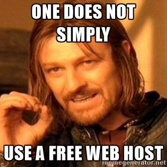 one does not simply use a free web host