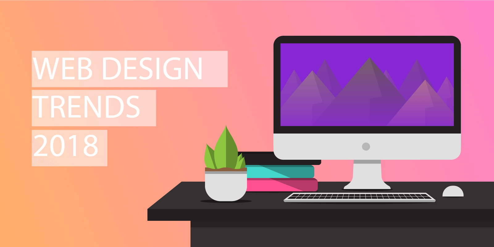 Web Design Trends To Watch Out For In 2018