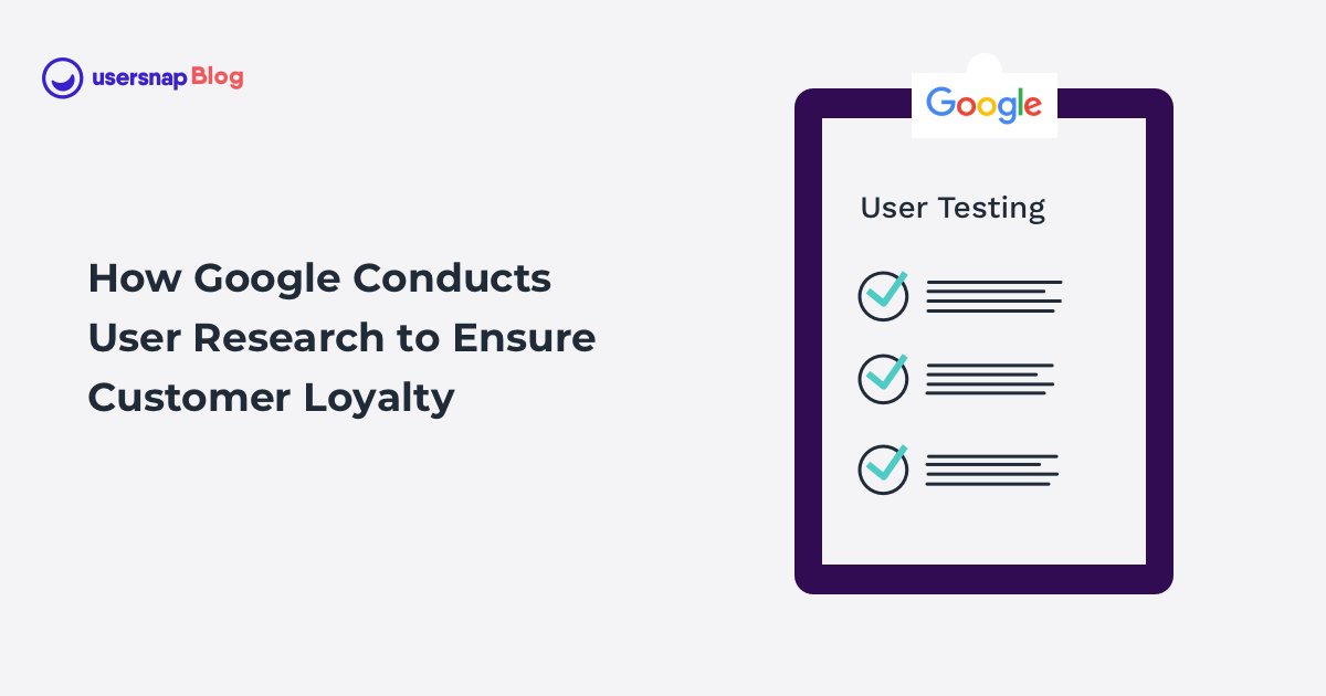 How Google Conducts User Research to Ensure Customer Loyalty