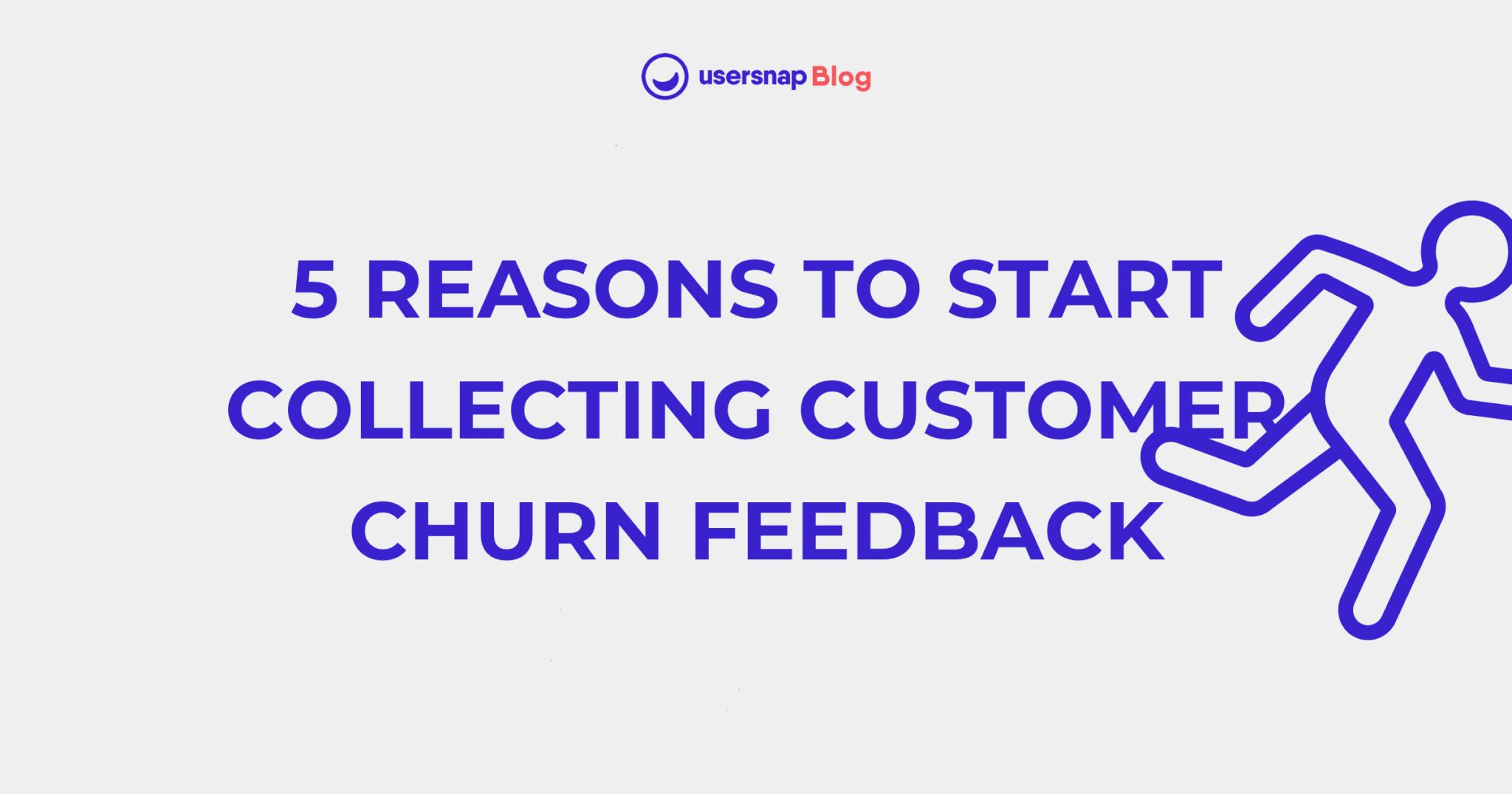 5 reasons to start collecting customer churn feedback Usersnap Blog